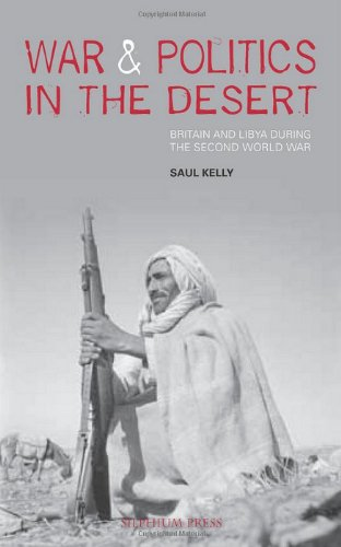 War and Politics in the Desert. Britain and Libya During the Second World War.: Kelly, Saul