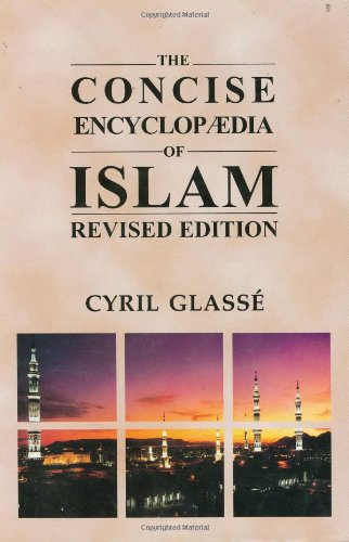 Concise Encyclopaedia of Islam: Glasse, Cyril