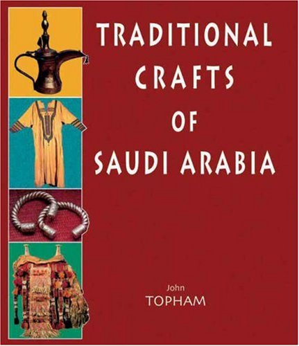 9781900988728: Traditional Crafts of Saudi Arabia: Weaving-Jewellery-Costume-Leatherwork-Basketry-Woodwork-Pottery-Metalwork (Stacey International)