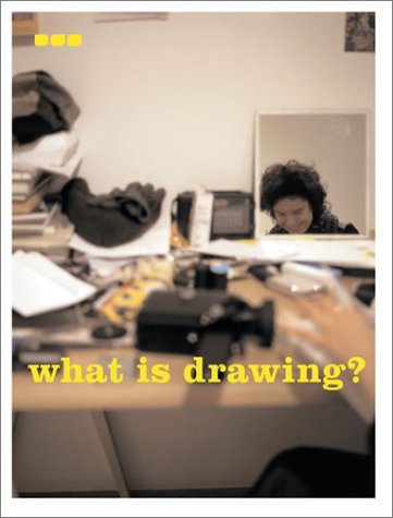 What is drawing?: Michael Ginsborg; Angela Kingston; Andrew Patrizio; Irene Amore: Neil Bartlett; ...
