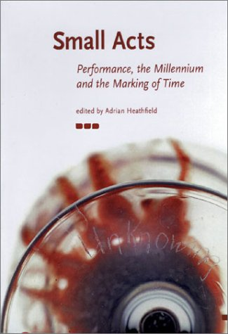9781901033571: Small Acts. Performance, the Millennium and the Marking of Time