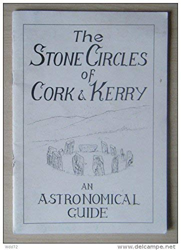 Stone Circles of Cork and Kerry: An Astronomical Guide: Jack Roberts