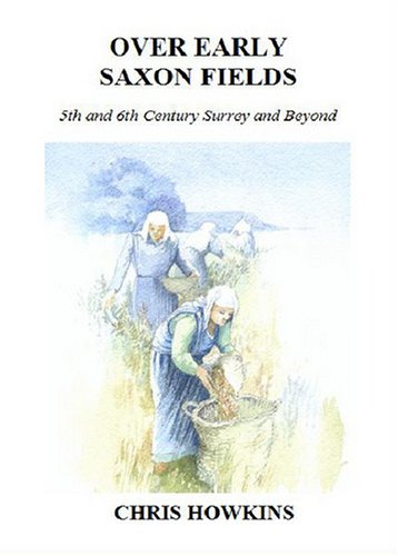 Over Early Saxon Fields: 5th and 6th: Chris Howkins