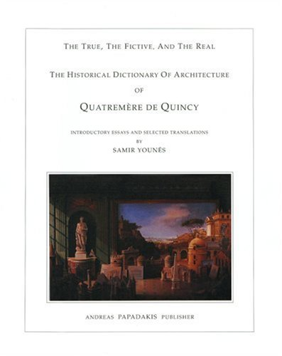 9781901092172: The Historical Dictionary of Architecture of Quatremere De Quincy: The True, the Fictive and the Real