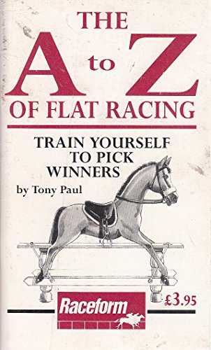A.to Z. of Flat Racing: Train Yourself to Find Winners (1901100154) by Tony Paul