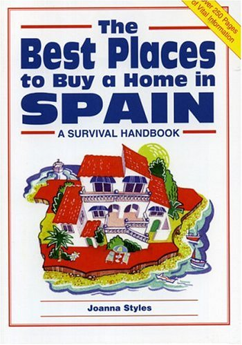 The Best Places to Buy a Home in Spain: A Survival Handbook: Editors of Survival Books