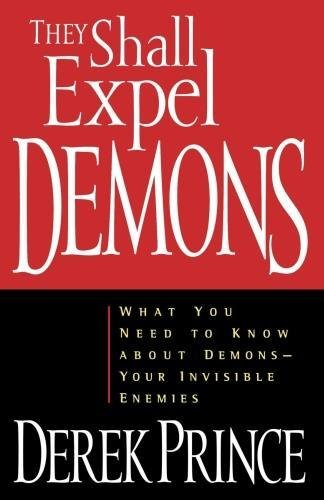 9781901144062: They Shall Expel Demons: What You Need to Know About Demons - Your Invisible Enemies