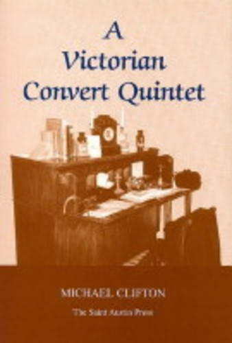A Victorian Convert Quintet. Studies in the Faith of Five Leading Victorian Converts to Catholicism...