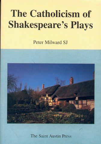 THE CATHOLICISM OF SHAKESPEARE'S PLAYS: Milward, Peter