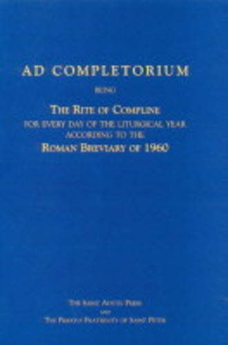 9781901157116: Ad Completorium: Being the Rite of Compline for Everyday of the Liturgical Year According to the Roman Breviary of 1960