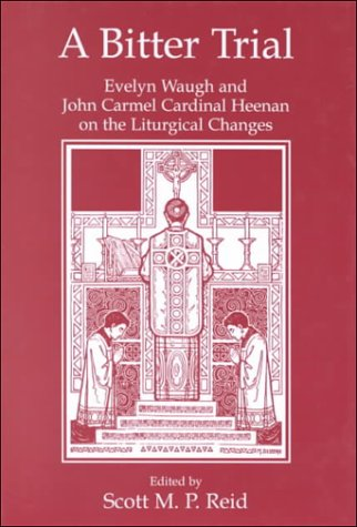 9781901157314: A Bitter Trial: Evelyn Waugh and John Carmel Cardinal Heenan on the Liturgical Changes