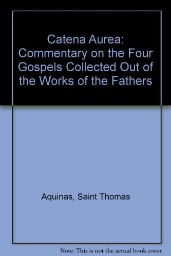 Catena Aurea: Commentary on the four Gospels collected out of the works of the Fathers by St. ...