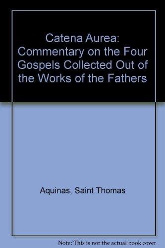 Catena Aurea: A Commentary on the Four: Thomas, Saint Aquinas,