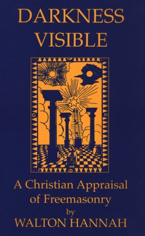 Darkness Visible: A Christian Appraisal of Freemasonry: Hannah, Walter
