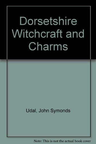 dorsetshire witchcraft and charms: John Symonds Udal