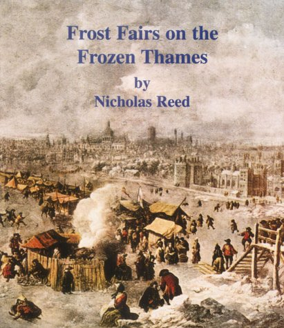 Frost Fairs On The Frozen River Thames (FINE COPY OF SCARCE FIRST EDITION SIGNED BY THE AUTHOR)