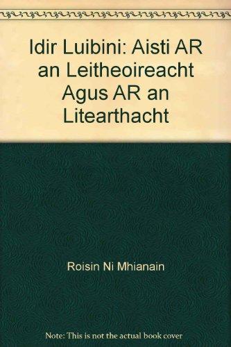 Idir Lúibíní: Aistí ar an léitheoireacht agus ar an litearthacht...