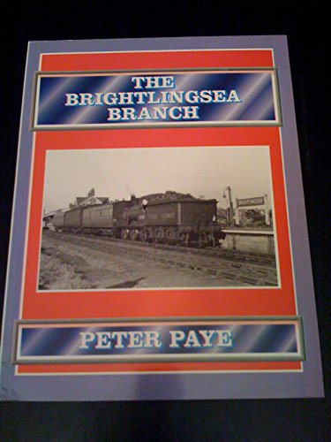 Brightlingsea Branch (History of the East Anglian Branch Lines) (9781901190014) by Peter Paye