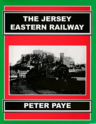 Jersey Eastern Railway (History of Railway on Jersey) (9781901190038) by Peter Paye