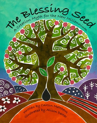 The Blessing Seed: A Creation Myth for: Matthews, Caitlin