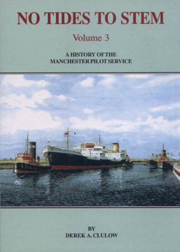 No Tides to Stem: A History of the Manchester Pilot Service Volume 3: Clulow, Derek A.