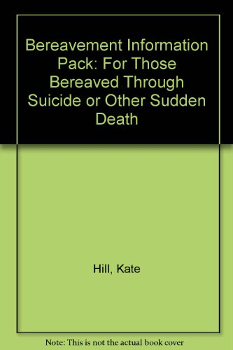 Bereavement Information Pack: For Those Bereaved Through: Hill, Kate, etc.,