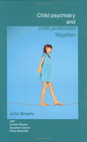 Child Psychiatry and Child Protection Litigation: Brophy, Julia, Louise Brown, Suzanne Cohen, and ...