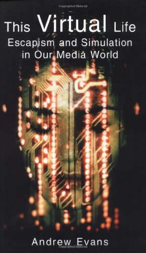 9781901250596: This Virtual Life: Escapism and Simulation in Our Media World