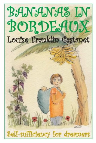 Bananas in Bordeaux: Self-sufficiency for Dreamers: Franklin, Louise