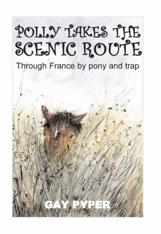 Polly Takes the Scenic Route: Through France by Pony and Trap: Gay Pyper And Paul Withyman