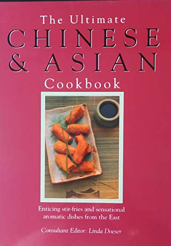 The Ultimate Chinese & Asian Cookbook; Enticing Stir-Fries and Sensational Aromatic Dishes from t...