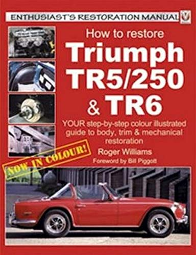 9781901295924: How to Restore the Triumph: TR5/250 and TR6 (Enthusiast's Restoration Manual)