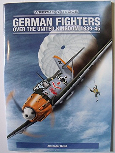9781901313079: German Fighters Over the United Kingdom: 1939-1945 (Wrecks & Relics)