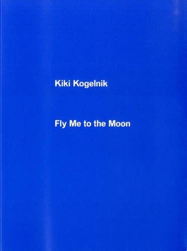Fly Me to the Moon: Kiki Kogelnik