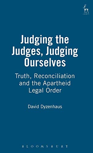 Judging the Judges, Judging Ourselves: Truth, Reconciliation and the Apartheid Legal Order: David ...