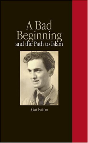 A Bad Beginning and the Path to Islam (Hardcover): Gai Eaton