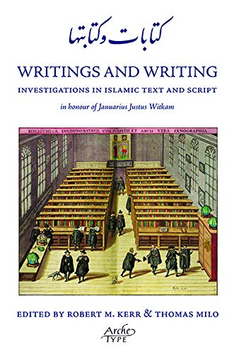 9781901383409: Writings and Writing: Investigations in Islamic Text and Script in honour of Januarius Justus Witkam