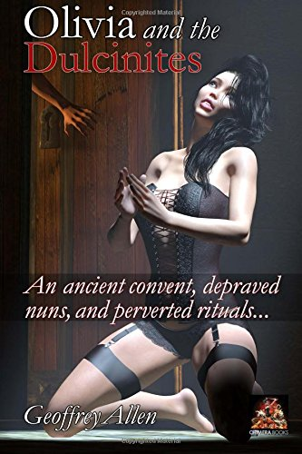 Olivia and the Dulcinites: An ancient convent, depraved nuns, and perverted rituals (The Erotic Adventures of a Victorian Damsel in Distress) (Volume 2) (1901388018) by Geoffrey Allen