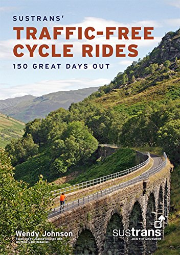 Sustrans Traffic-Free Cycle Rides: 150 Great Days Out (Paperback): Wendy Johnson