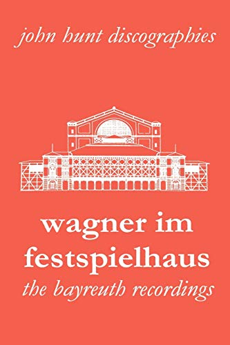 Wagner Im Festspielhaus. Discography of the Bayreuth Festival. 2006.: John Hunt