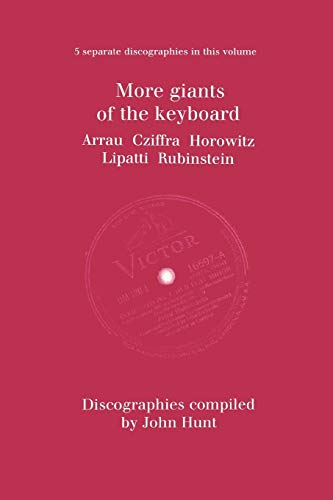 9781901395952: More Giants of the Keyboard. 5 Discographies. Claudio Arrau, Gyorgy Cziffra, Vladimir Horowitz, Dinu Lipatti, Artur Rubinstein. [1998].