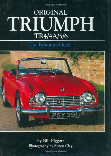 Original Triumph TR4/4A/5/6: The Restorer's Guide (1901432041) by Bill Piggott