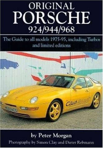Original Porsche 924/944/968: The Guide to All: Peter Morgan