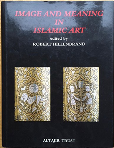 Image and Meaning in Islamic Art: Hillenbrand, R. (ed.)