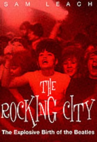 9781901442298: The rocking city: the explosive birth of the Beatles
