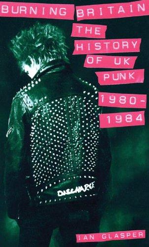 9781901447248: Burning Britain: A History Of UK Punk 1980-1984