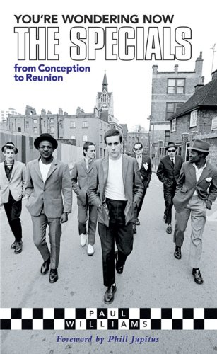 You're Wondering Now: The Specials from Conception to Reunion (1901447510) by Williams, Paul