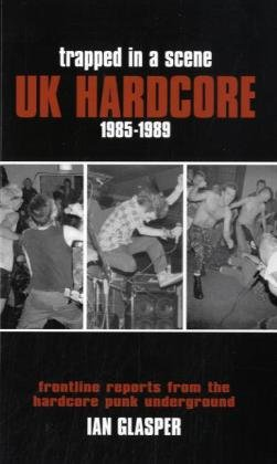 9781901447613: Trapped in a Scene: UK Hardcore 1985–1989: Frontline Reports from the Hardcore Punk Underground
