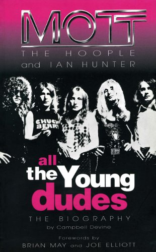 9781901447958: All The Young Dudes: Mott the Hoople and Ian Hunter - The Biography: The Official Biography