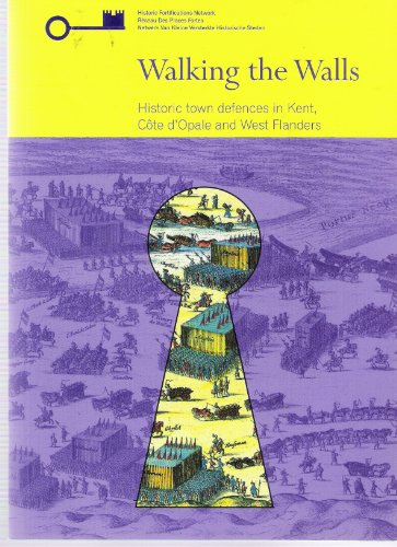 Walking the Walls: Historic Town Defences in Kent, Cote d'Opale and West Flanders: Bragard, ...